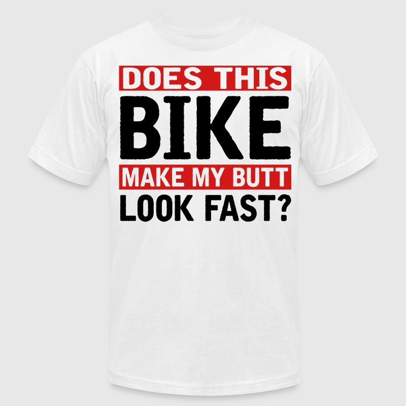 Does this bike make my butt look fast T-Shirts - Men's T-Shirt by American Apparel