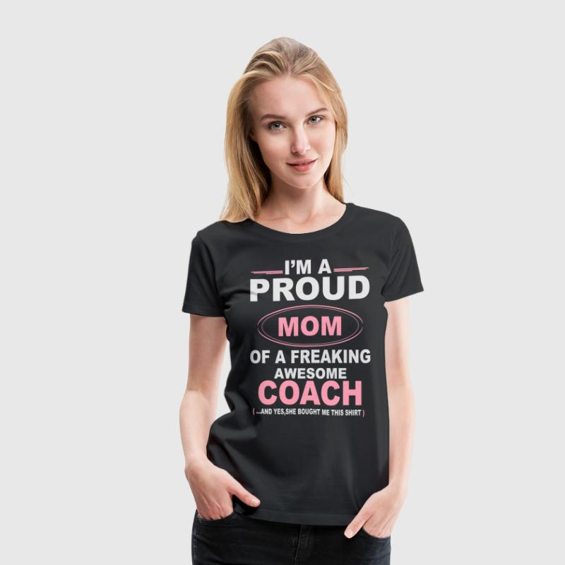 I'M A Proud Mom Of A Freaking Awesome Coach. And  Women's T-Shirts - Women's Premium T-Shirt