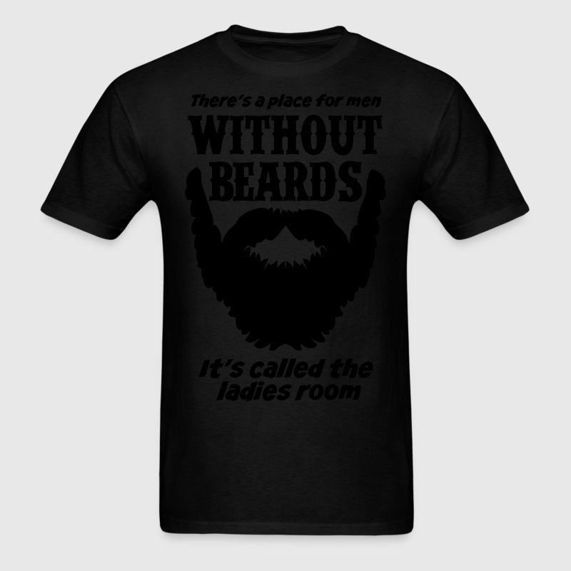 There Is A Place For Men Without Beards... T-Shirts - Men's T-Shirt