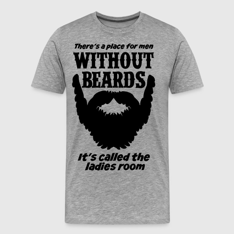 There Is A Place For Men Without Beards... T-Shirts - Men's Premium T-Shirt