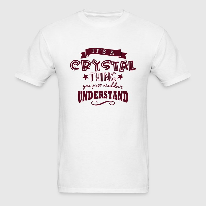 its a crystal name forename thing t-shirt - Men's T-Shirt