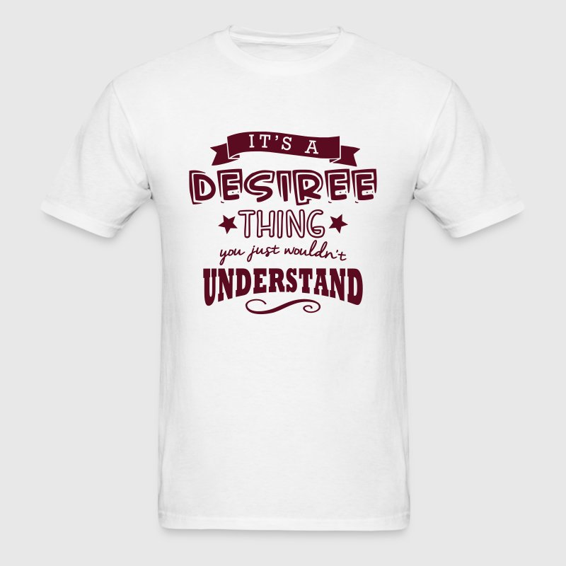 its a desiree name forename thing t-shirt - Men's T-Shirt