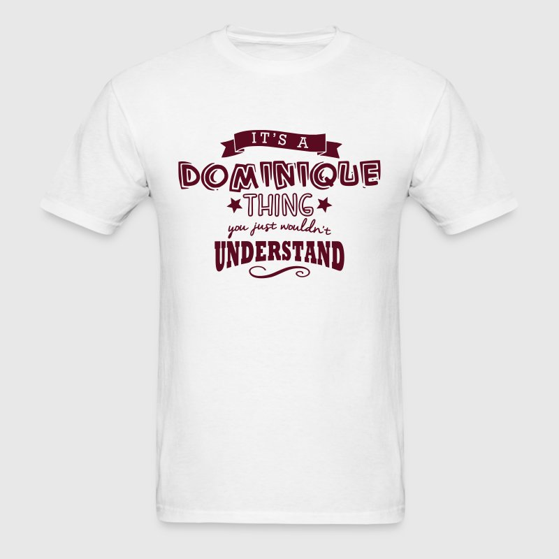 its a dominique name forename thing t-shirt - Men's T-Shirt