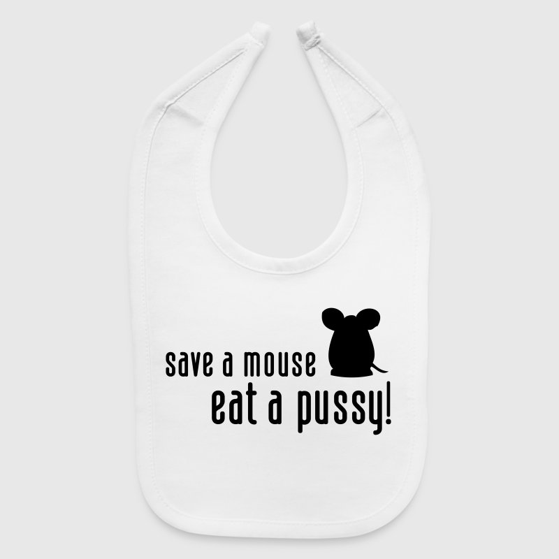 Save a Mouse. Eat a Pussy! Baby Bibs - Baby Bib