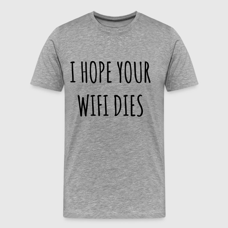 I hope your wifi dies T-Shirts - Men's Premium T-Shirt
