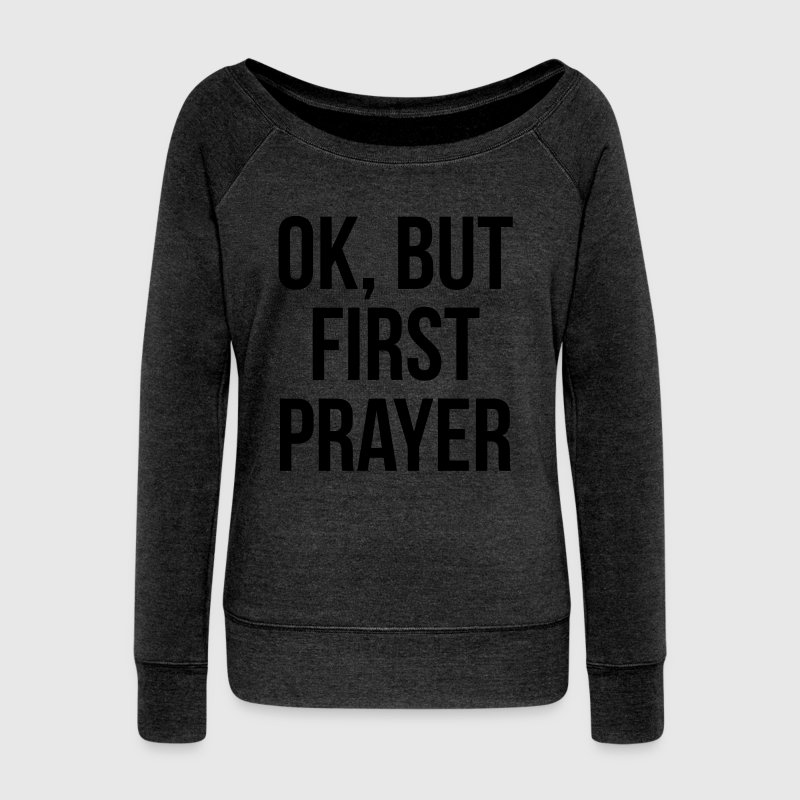 Ok but First Prayer Christian T-shirt Long Sleeve Shirts - Women's Wideneck Sweatshirt