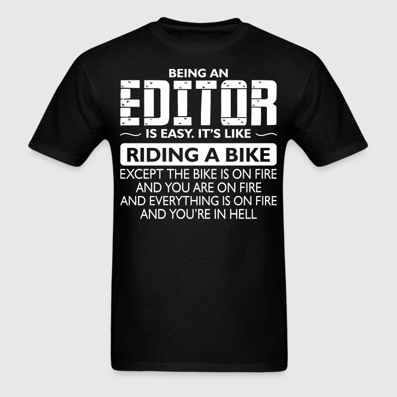 Being An Editor Like The Bike Is On Fire - Men's T-Shirt