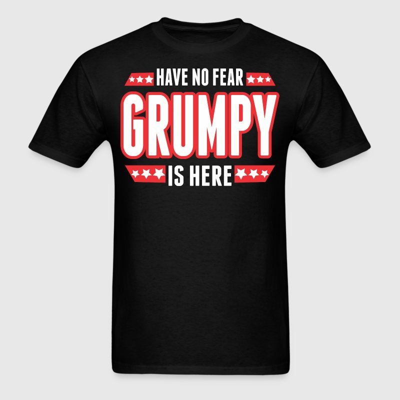 Have No Fear Grumpy Is Here - Men's T-Shirt