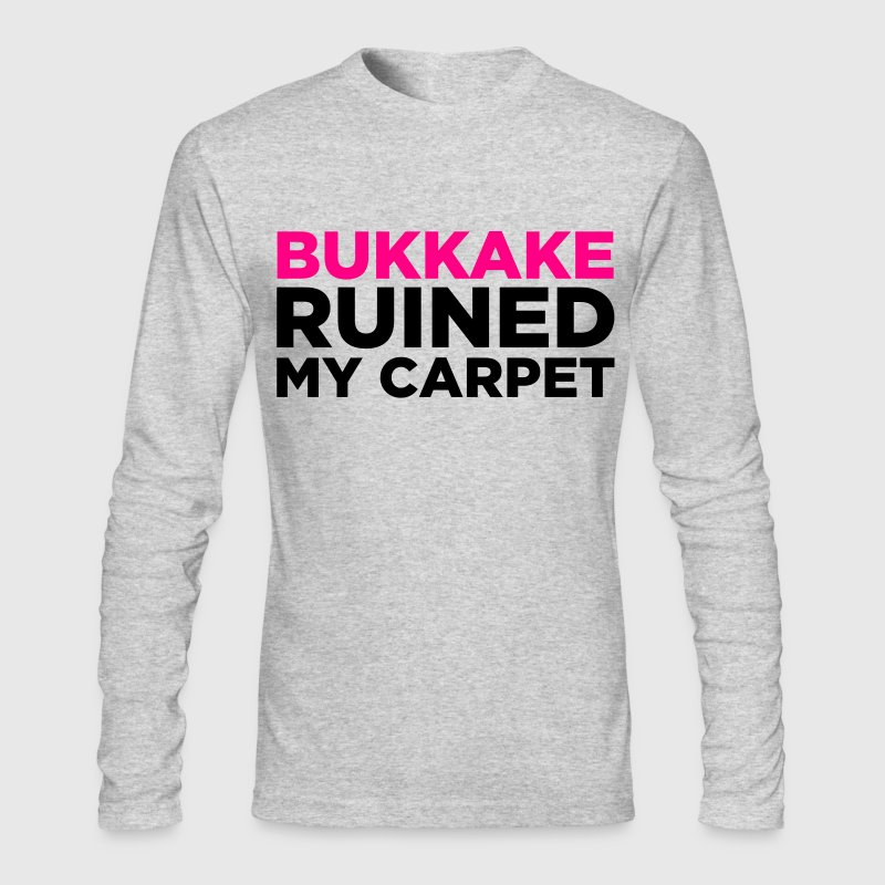 Bukkake has ruined my carpet! Long Sleeve Shirts - Men's Long Sleeve T-Shirt by Next Level