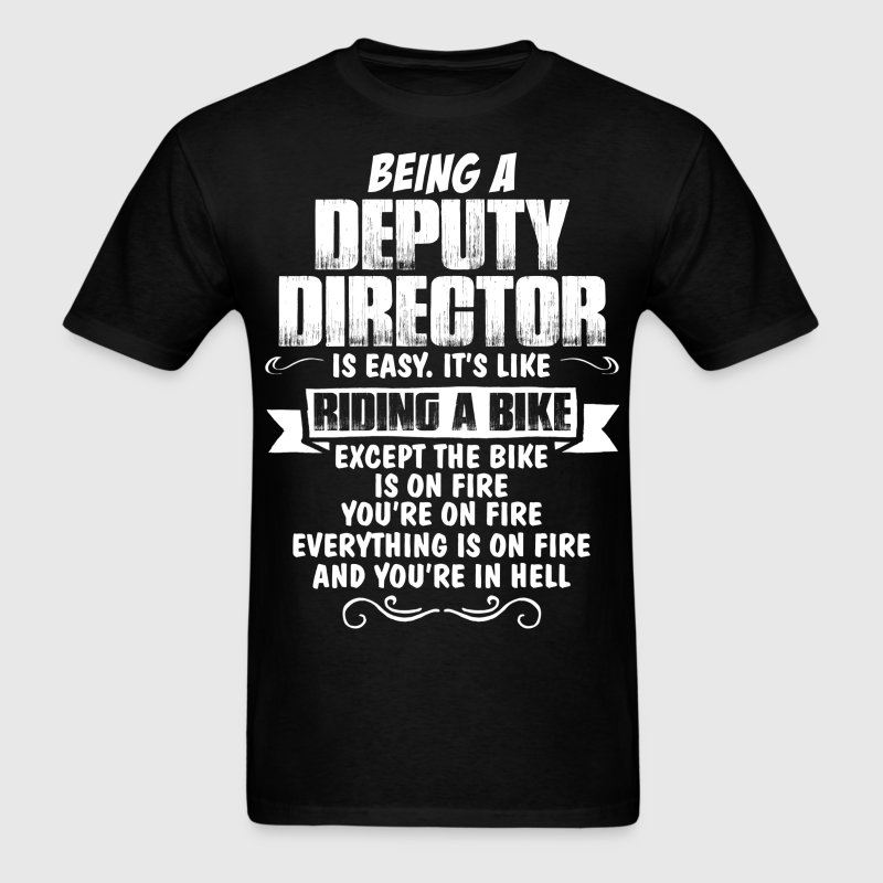 Being A Deputy Director.... T-Shirts - Men's T-Shirt