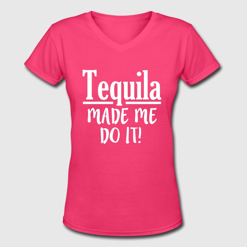 Tequila Made Me Do It funny - Women's V-Neck T-Shirt