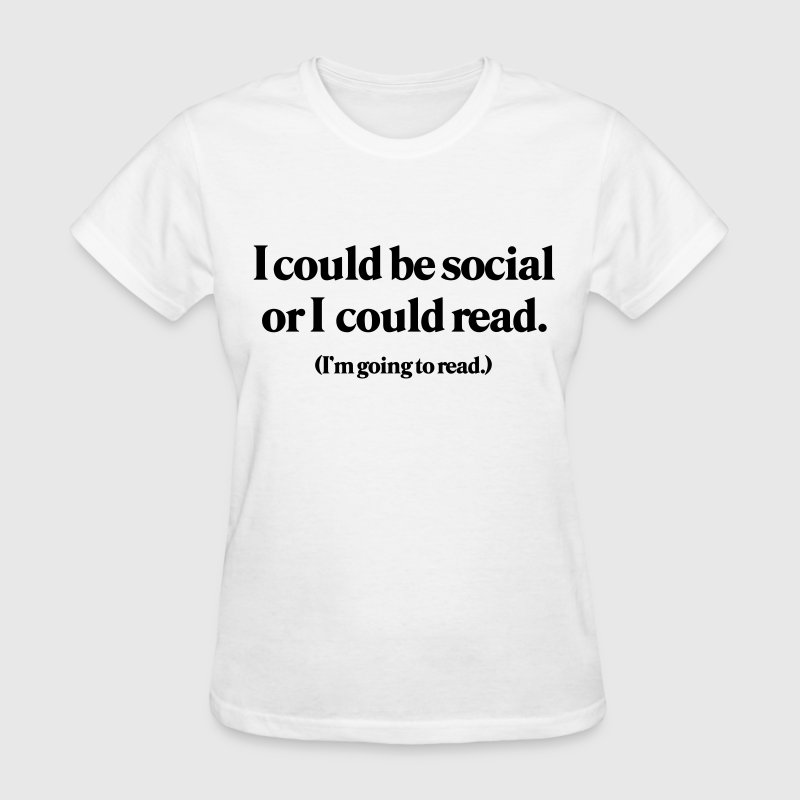 I could be social or I could read Women's T-Shirts - Women's T-Shirt