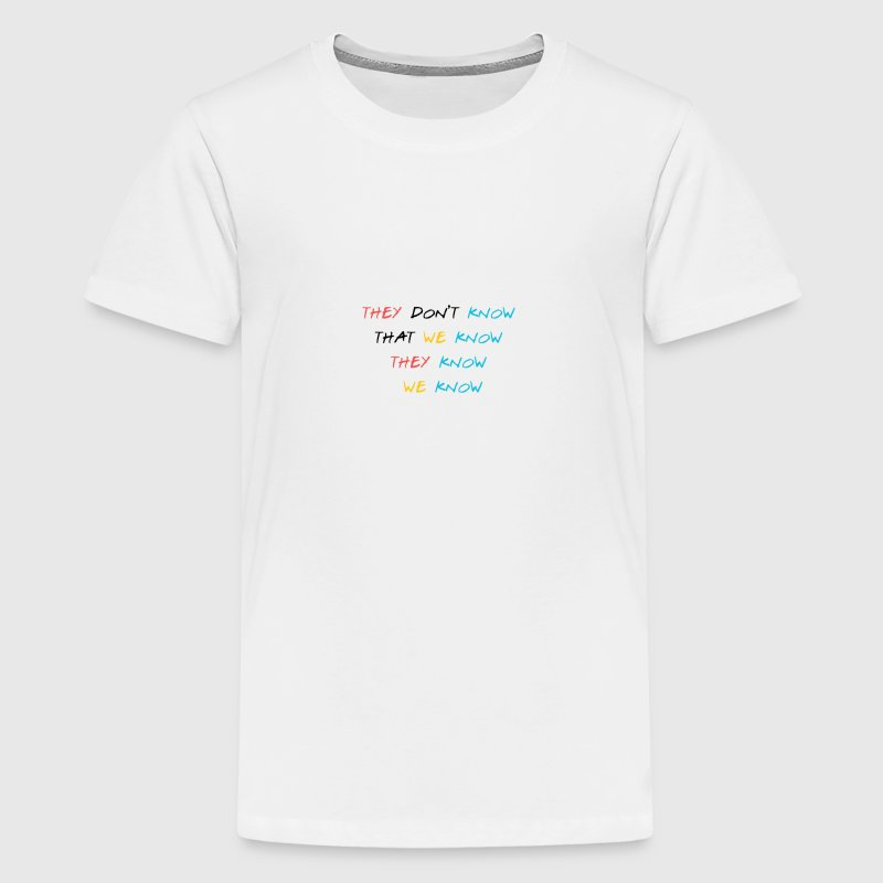 THEY DON'T KNOW THAT WE KNOW THEY KNOW WE KNOW - Kids' Premium T-Shirt