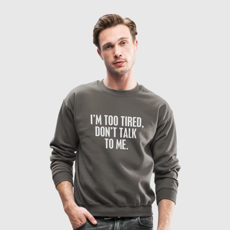 I'm too tired DON'T talk to me Long Sleeve Shirts - Crewneck Sweatshirt
