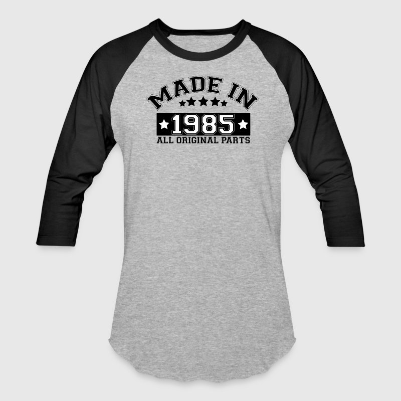 MADE IN 1985 ALL ORIGINAL PARTS T-Shirts - Baseball T-Shirt