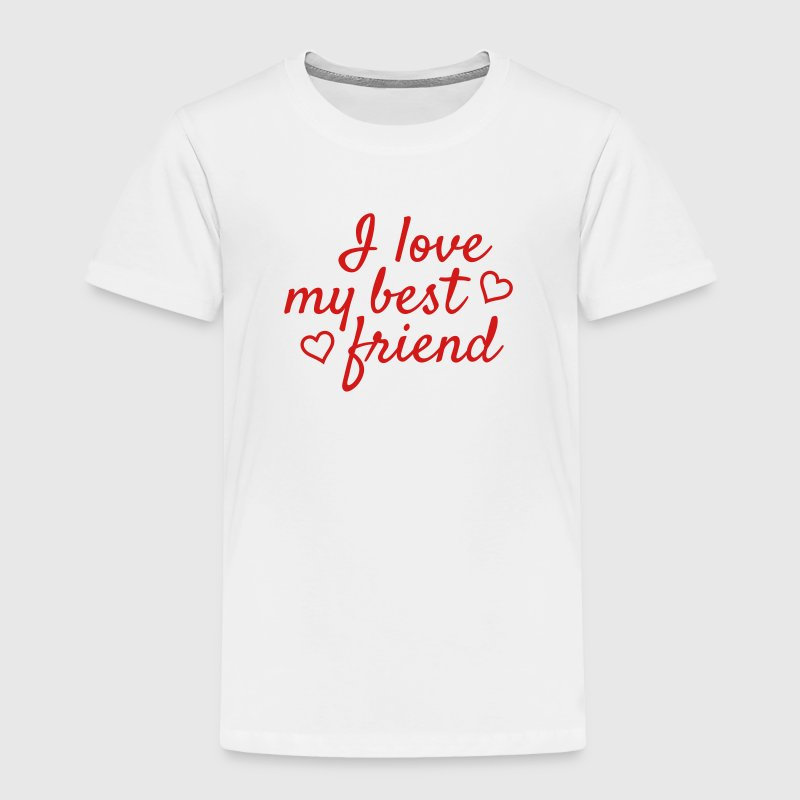 I love my best friend Baby & Toddler Shirts - Toddler Premium T-Shirt