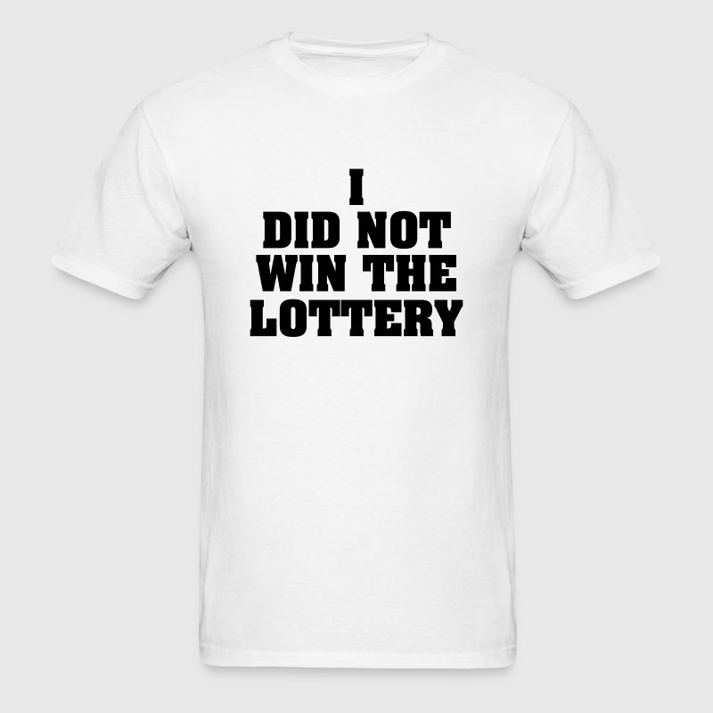 I Did Not Win The Lottery - Men's T-Shirt