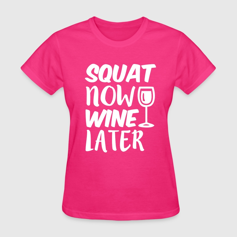 Squat Now Wine Later funny fitness workout Women's T-Shirts - Women's T-Shirt