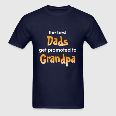 The Best Dads Get Promoted to Grandpa - Men's T-Shirt