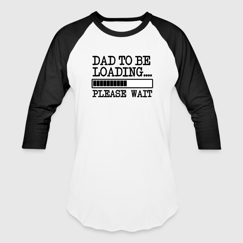Dad to be Loading funny baby - Baseball T-Shirt