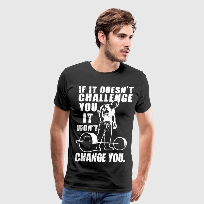 If It Doesn't Challenge You, It Won't Change You T-Shirts - Men's Premium T-Shirt