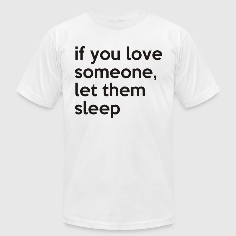 if you love someone, let them sleep - Men's T-Shirt by American Apparel