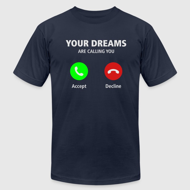 Your Dreams Are Calling T-Shirts - Men's T-Shirt by American Apparel