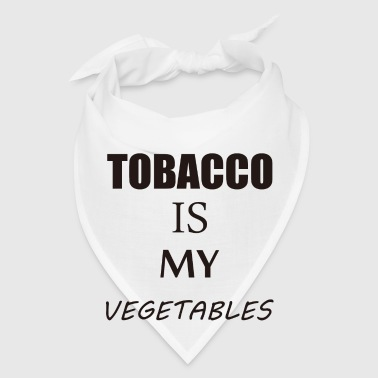 Tobacco Is My Vegetbales - Bandana