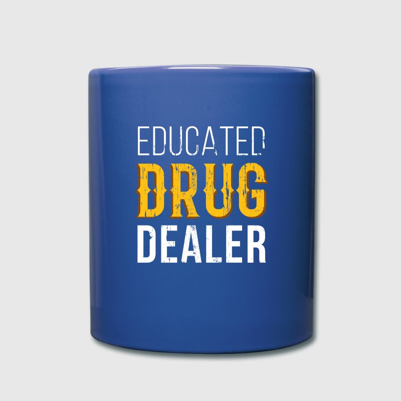Educated Drug Dealer Pharmacist T-shirt Mugs & Drinkware - Full Color Mug