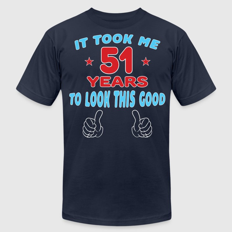 IT TOOK ME 51 YEARS TO LOOK THIS GOOD T-Shirts - Men's T-Shirt by American Apparel