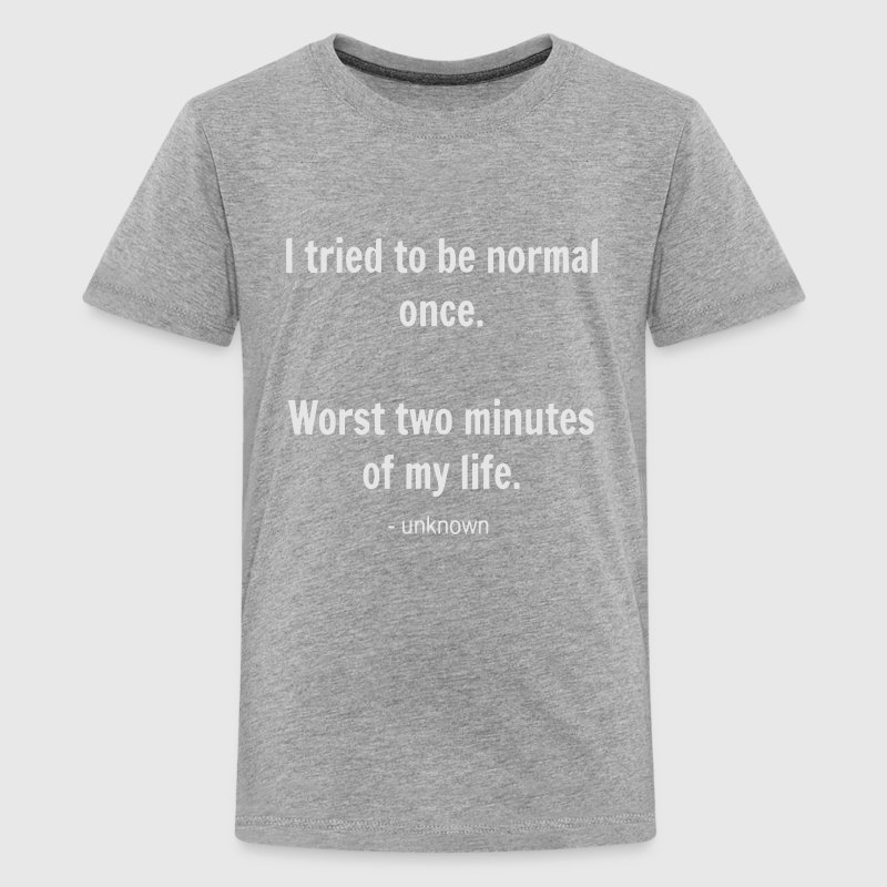 I TRIED TO BE NORMAL ONCE... Kids' Shirts - Kids' Premium T-Shirt