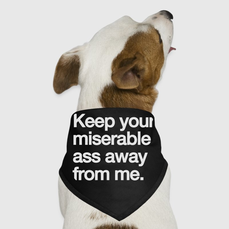 KEEP YOUR MISERABLE ASS AWAY FROM ME Other - Dog Bandana