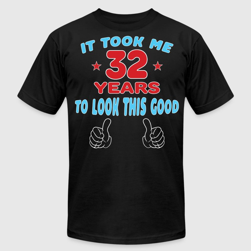 IT TOOK ME 32 YEARS TO LOOK THIS GOOD T-Shirts - Men's Fine Jersey T-Shirt