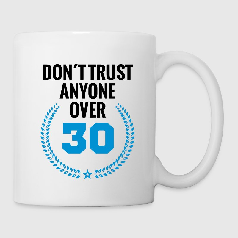 don´t trust anyone over 30 thirty birthday youth  Mugs & Drinkware - Coffee/Tea Mug