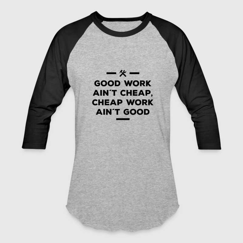 good work ain´t cheap work ain´t good job Men's Baseball T-Shirt ...