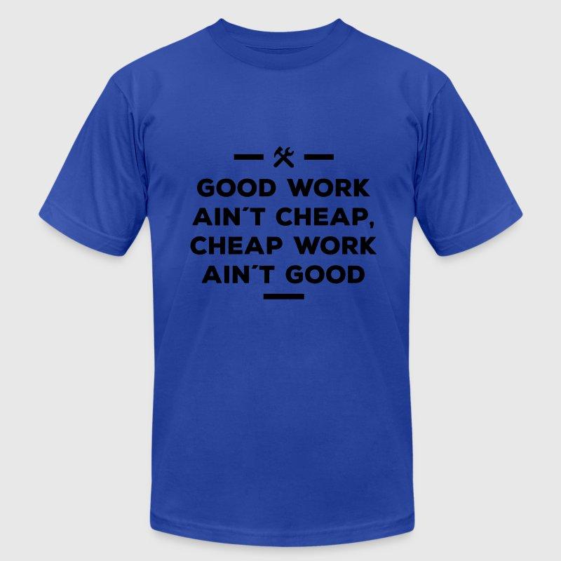 good work ain´t cheap work ain´t good job T-Shirt | Spreadshirt