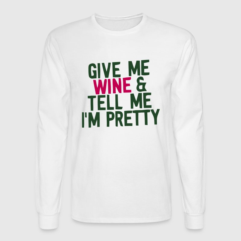 GIVE ME WINE & TELL ME I'M PRETTY Long Sleeve Shirts - Men's Long Sleeve T-Shirt