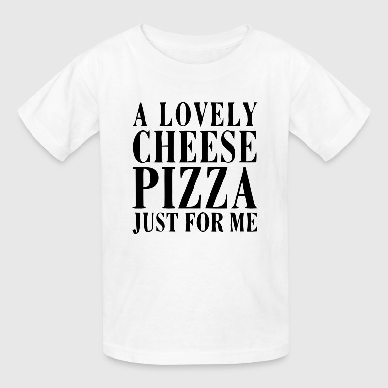A LOVELY CHEESE PIZZA JUST FOR ME Kids' Shirts - Kids' T-Shirt