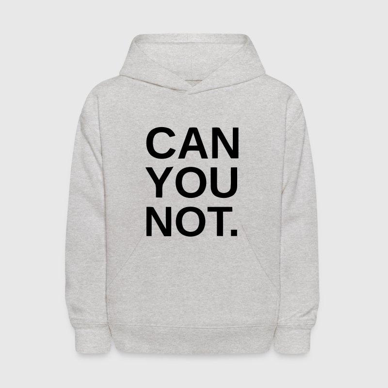 CAN YOU NOT. Sweatshirts - Kids' Hoodie
