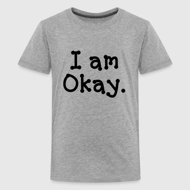 I am Okay FUNNY T-Shirt | Spreadshirt