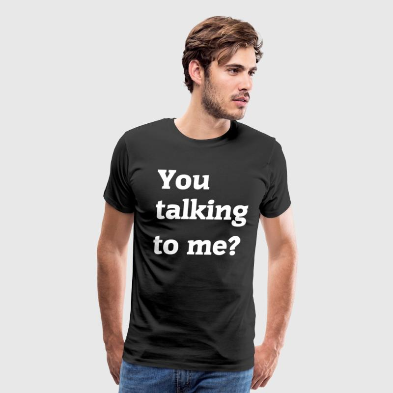 You Talking To Me? T-Shirts - Men's Premium T-Shirt