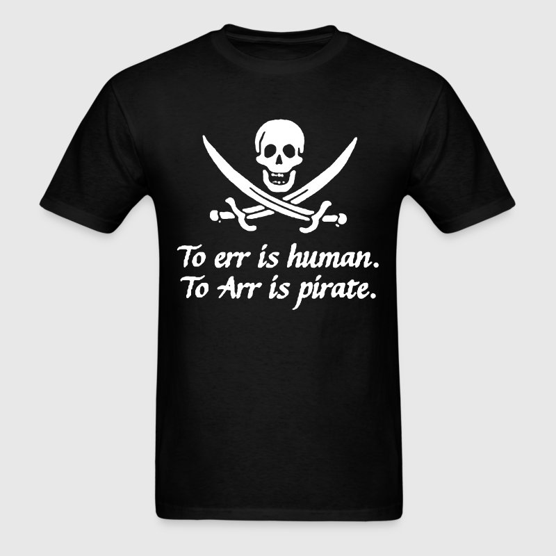 To err is human to arr is pirate T-Shirts - Men's T-Shirt
