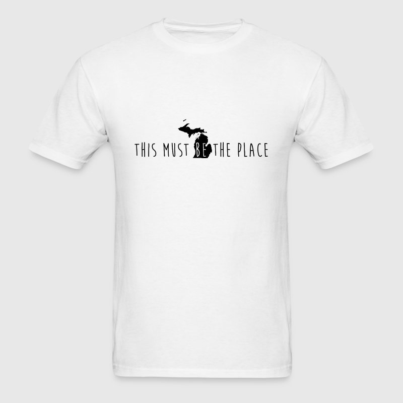 Michigan This Must Be The Place T-Shirts - Men's T-Shirt