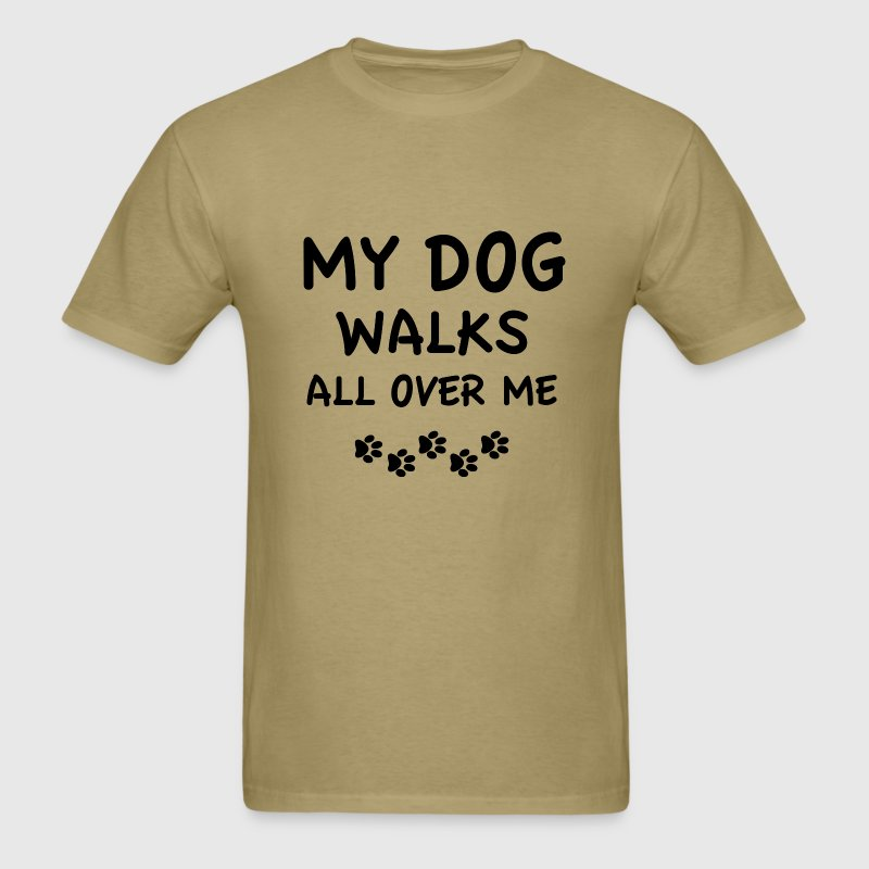 My Dog Walks All Over Me - Men's T-Shirt