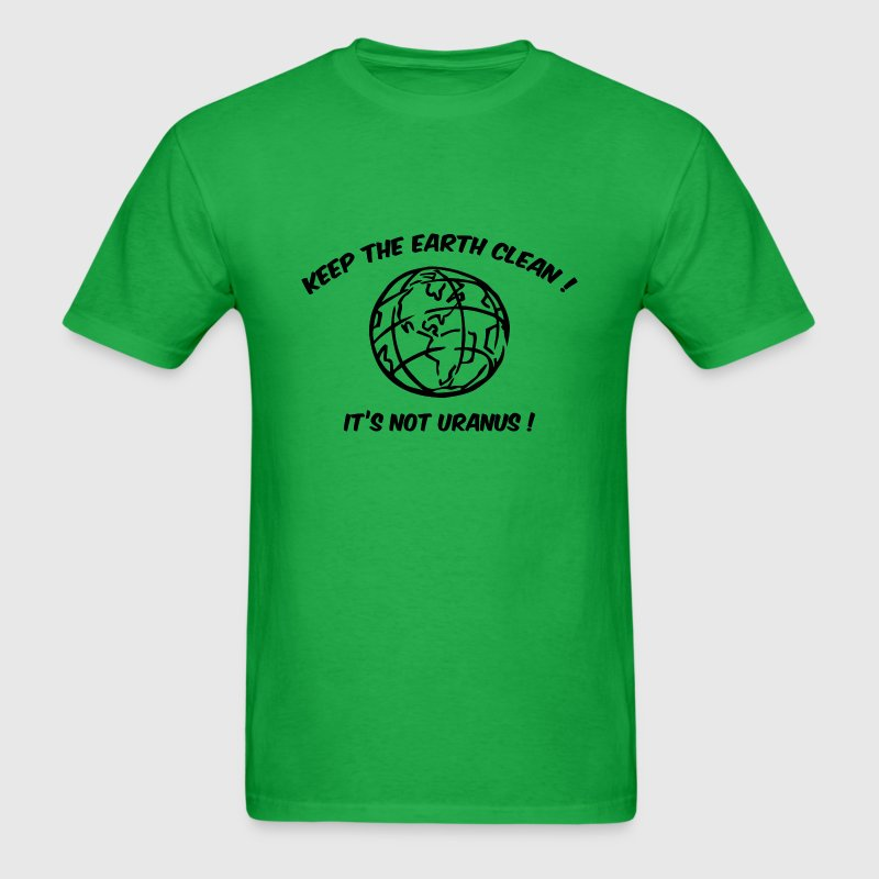 Keep The Earth Clean! It's Not Uranus! - Men's T-Shirt