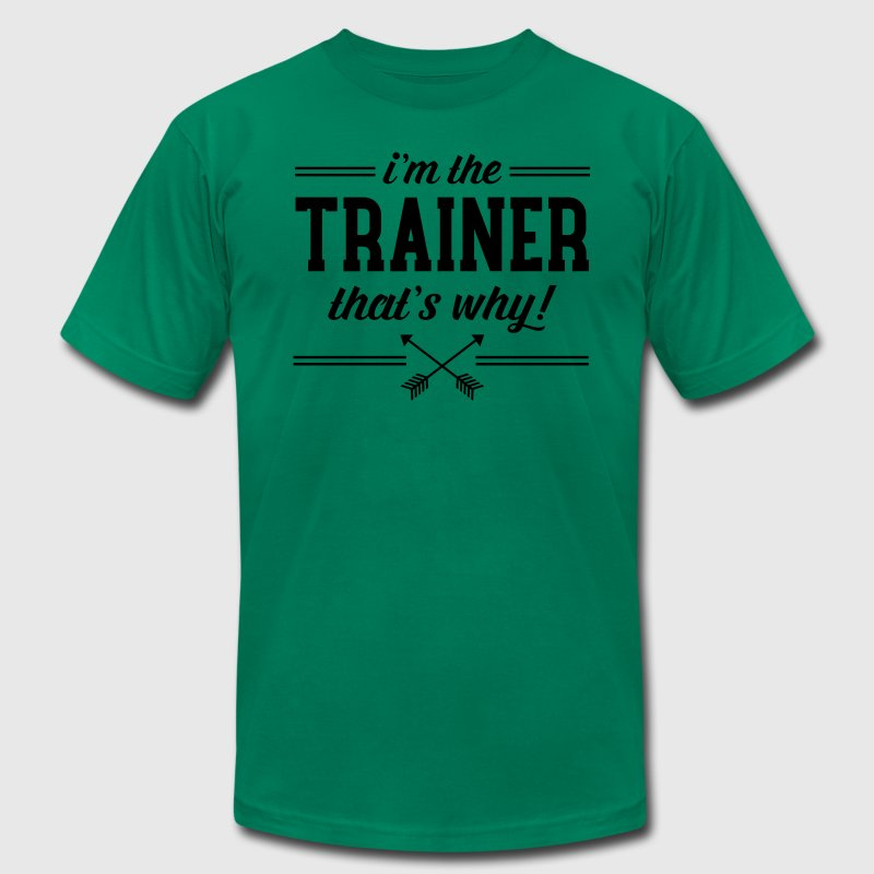 I'm The Trainer - That's Why! T-Shirts - Men's Fine Jersey T-Shirt