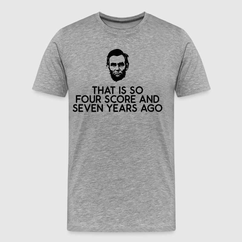 That Is So Four Score and Seven Years Ago - Men's Premium T-Shirt