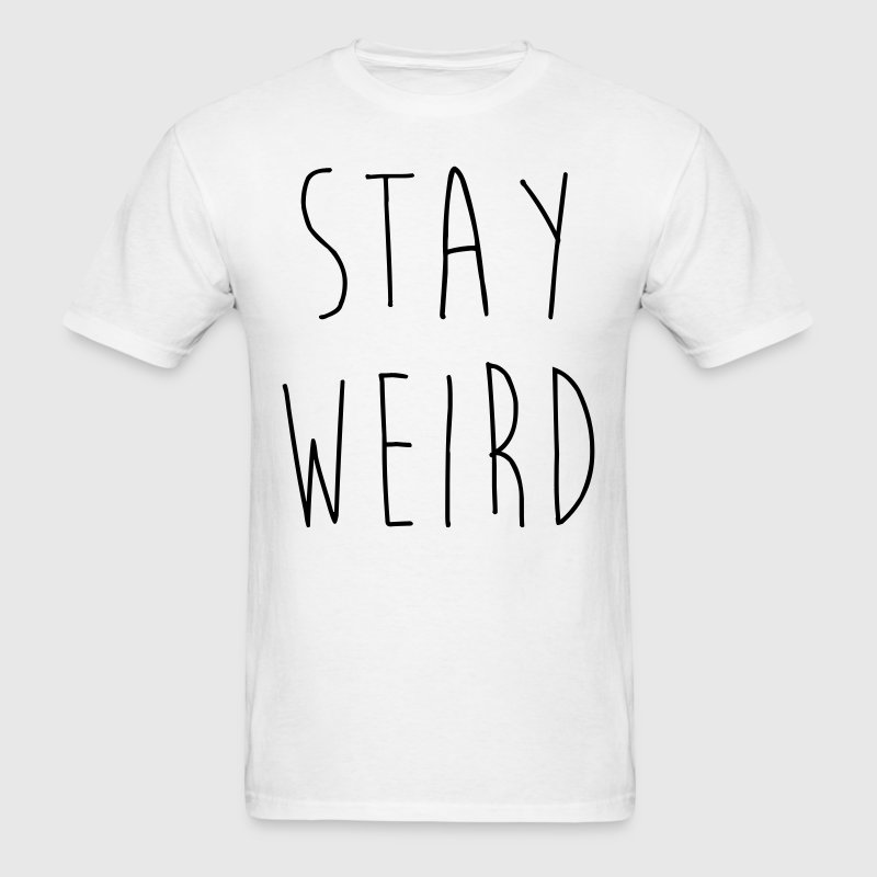Stay Weird Funny Quote T-Shirts - Men's T-Shirt