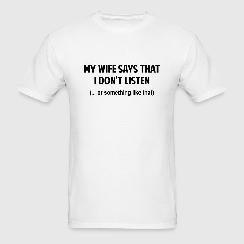 My Wife Says I Don't Listen - Men's T-Shirt