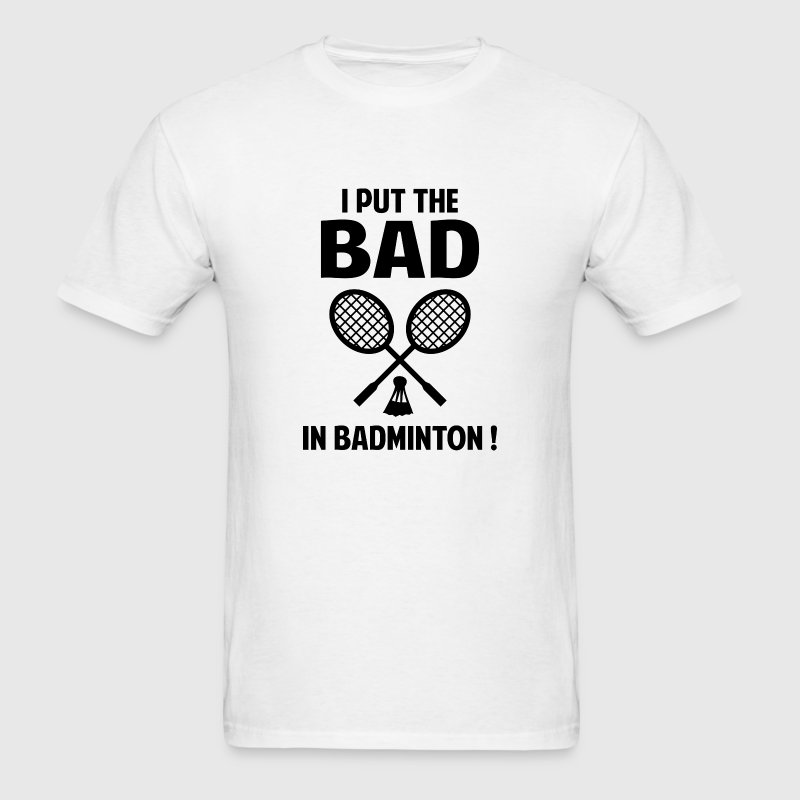 I Put The Bad In Badminton - Men's T-Shirt